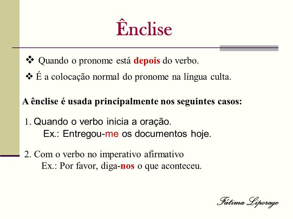 Ênclise Fátima Liporage  Quando o pronome está depois do verbo.