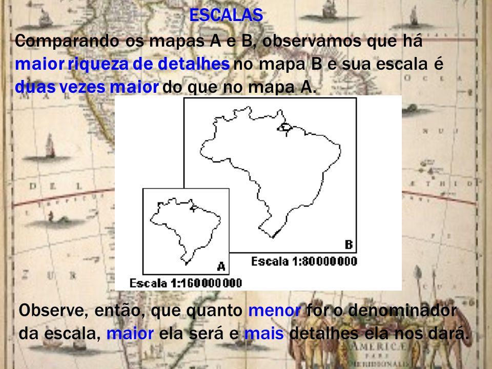 ESCALAS Comparando os mapas A e B, observamos que há maior riqueza de detalhes no mapa B e sua escala é duas vezes maior do que no mapa A.