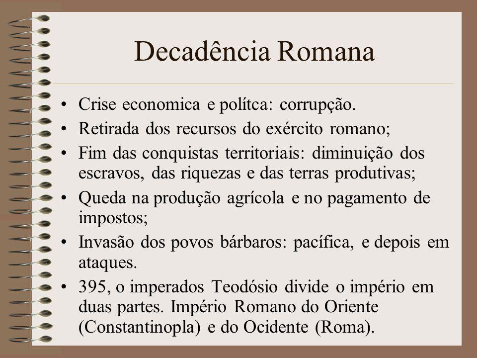 Decadência Romana Crise economica e polítca: corrupção.