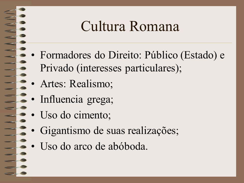 Cultura Romana Formadores do Direito: Público (Estado) e Privado (interesses particulares); Artes: Realismo;