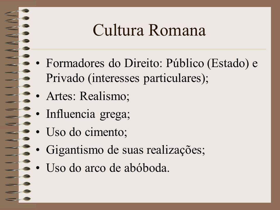 Cultura RomanaFormadores do Direito: Público (Estado) e Privado (interesses particulares); Artes: Realismo;