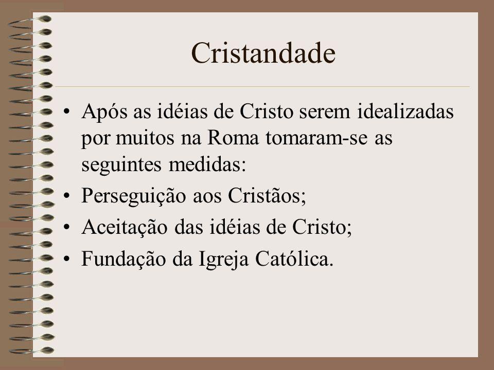 Cristandade Após as idéias de Cristo serem idealizadas por muitos na Roma tomaram-se as seguintes medidas: