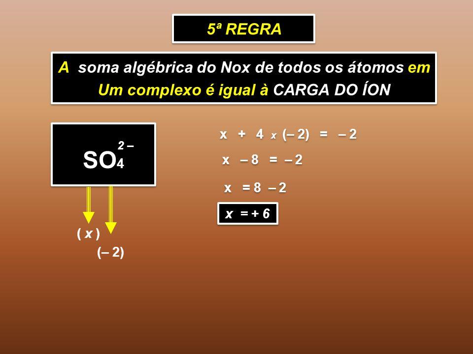 SO4 5ª REGRA A soma algébrica do Nox de todos os átomos em