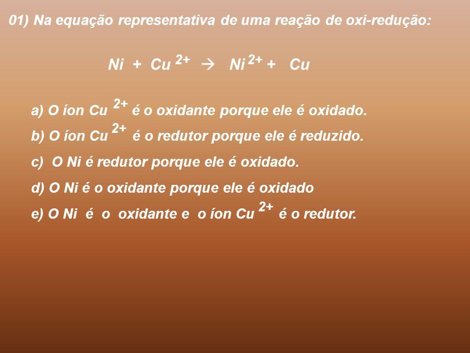 01) Na equação representativa de uma reação de oxi-redução:
