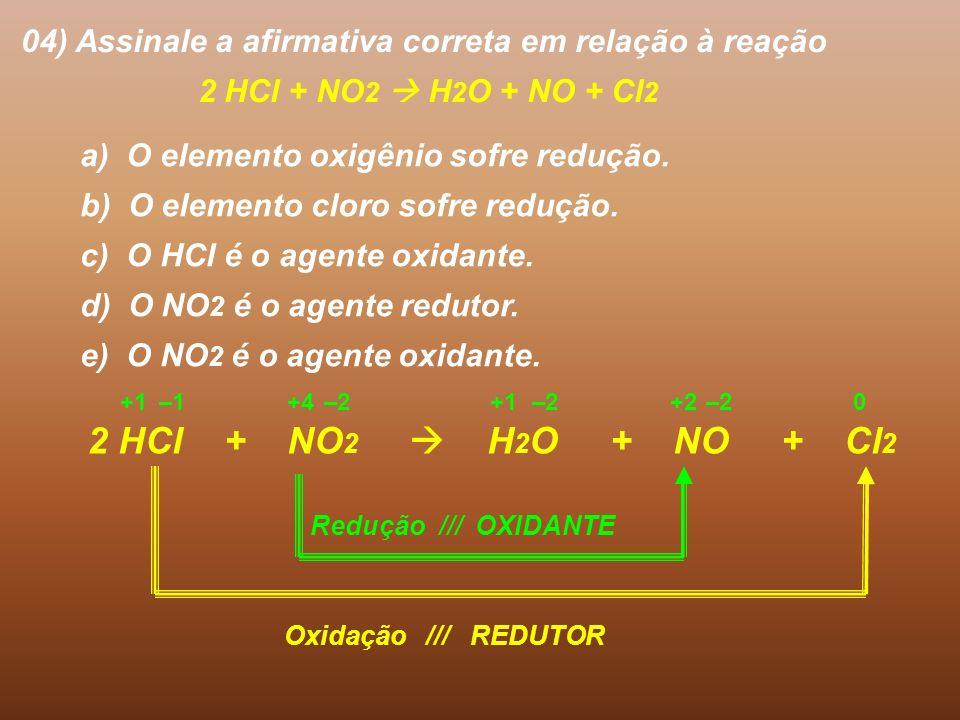 04) Assinale a afirmativa correta em relação à reação