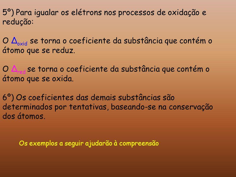 5º) Para igualar os elétrons nos processos de oxidação e redução: