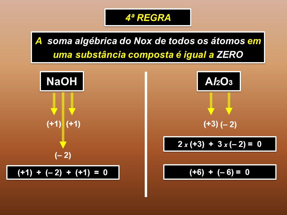 NaOH Al2O3 4ª REGRA A soma algébrica do Nox de todos os átomos em