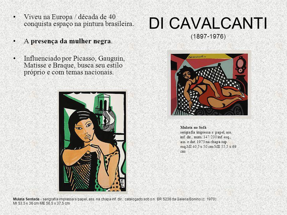 DI CAVALCANTI (1897-1976) Viveu na Europa / década de 40 conquista espaço na pintura brasileira. A presença da mulher negra.