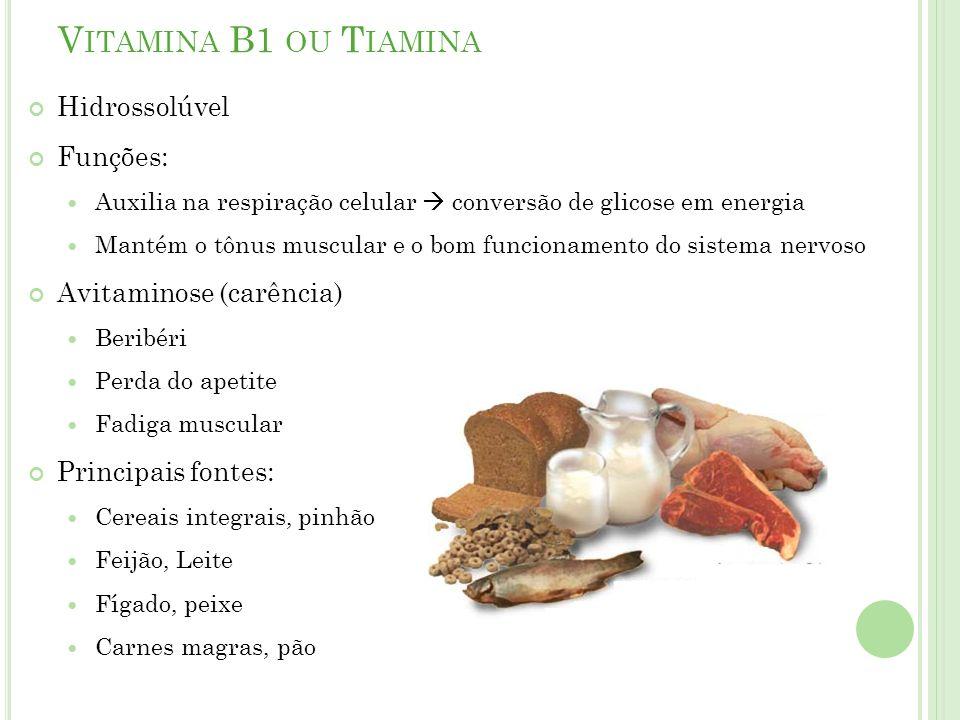 Vitamina B1 ou Tiamina Hidrossolúvel Funções: Avitaminose (carência)