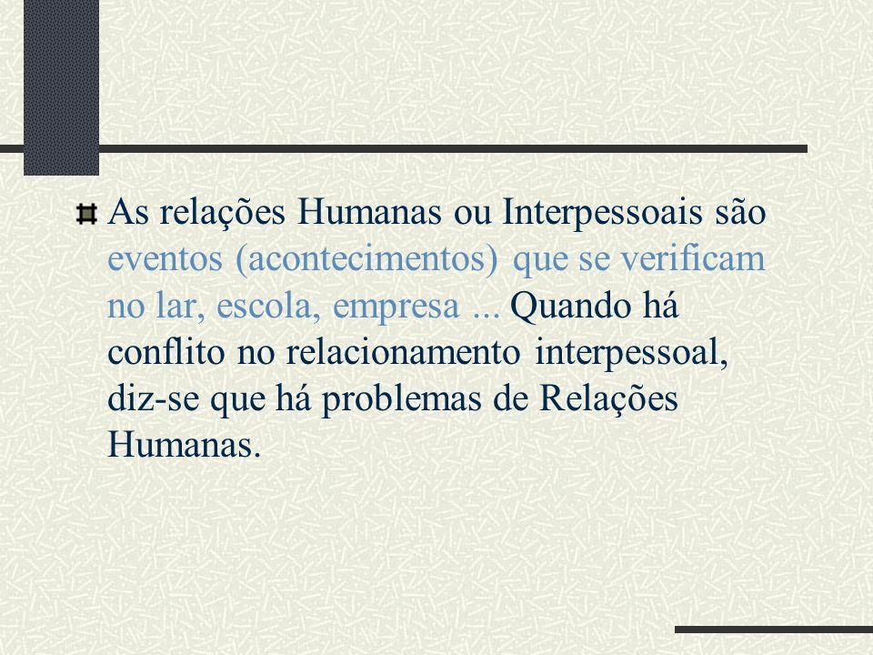 As relações Humanas ou Interpessoais são eventos (acontecimentos) que se verificam no lar, escola, empresa ...