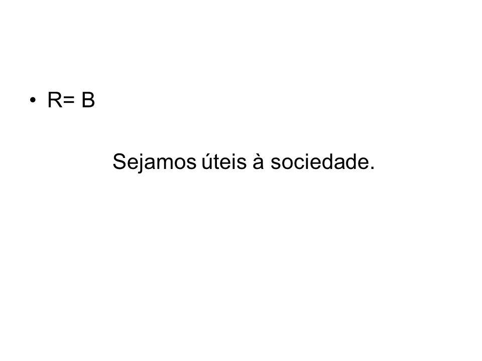 R= B Sejamos úteis à sociedade.