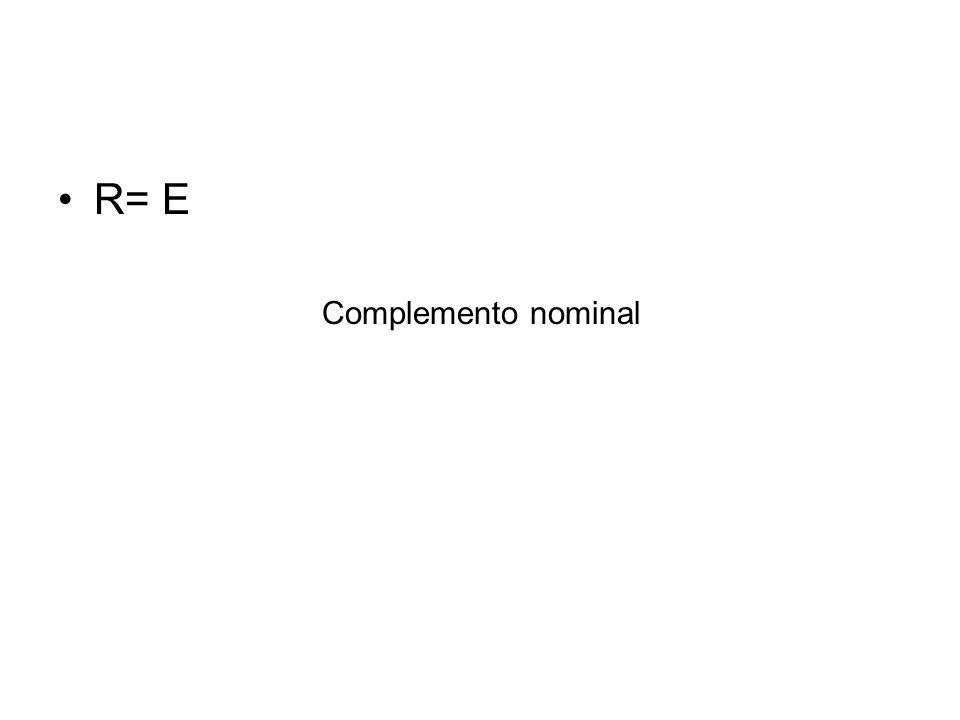 R= E Complemento nominal