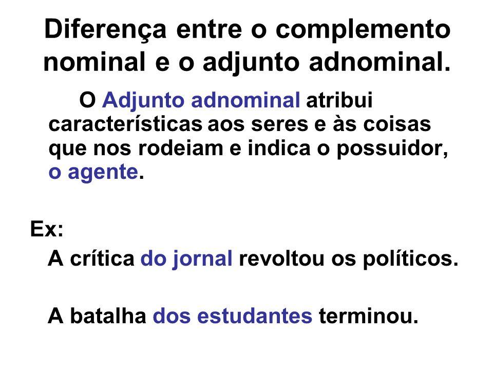 Diferença entre o complemento nominal e o adjunto adnominal.