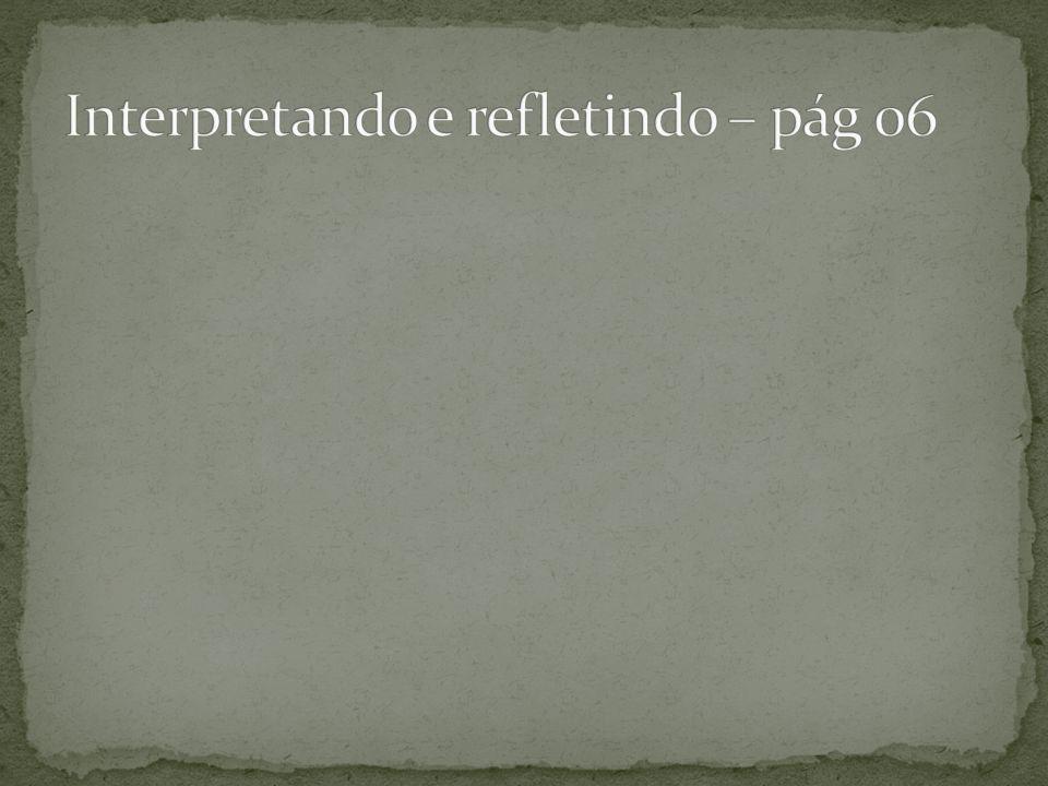 Interpretando e refletindo – pág 06