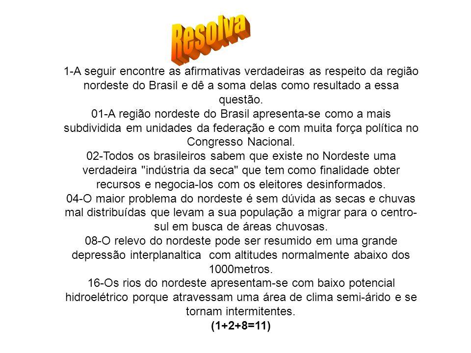 Resolva 1-A seguir encontre as afirmativas verdadeiras as respeito da região nordeste do Brasil e dê a soma delas como resultado a essa questão.