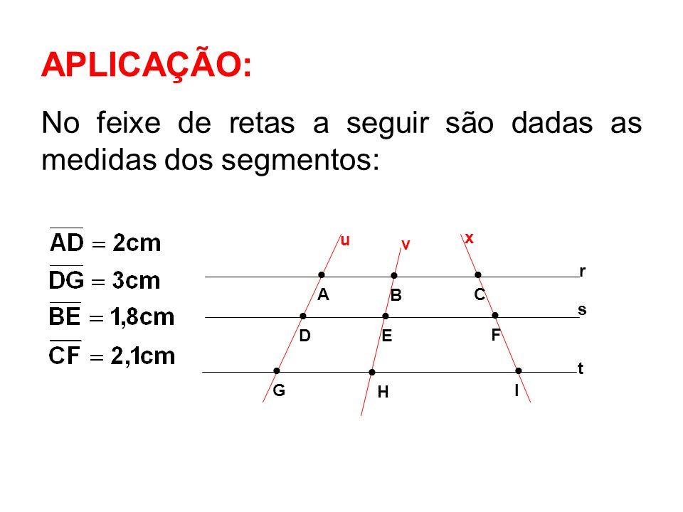 APLICAÇÃO: No feixe de retas a seguir são dadas as medidas dos segmentos: s. r. t.  A. D. G.