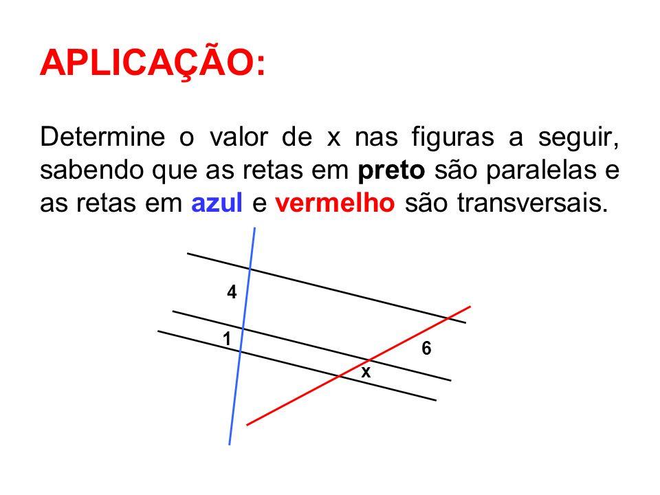 APLICAÇÃO: Determine o valor de x nas figuras a seguir, sabendo que as retas em preto são paralelas e as retas em azul e vermelho são transversais.