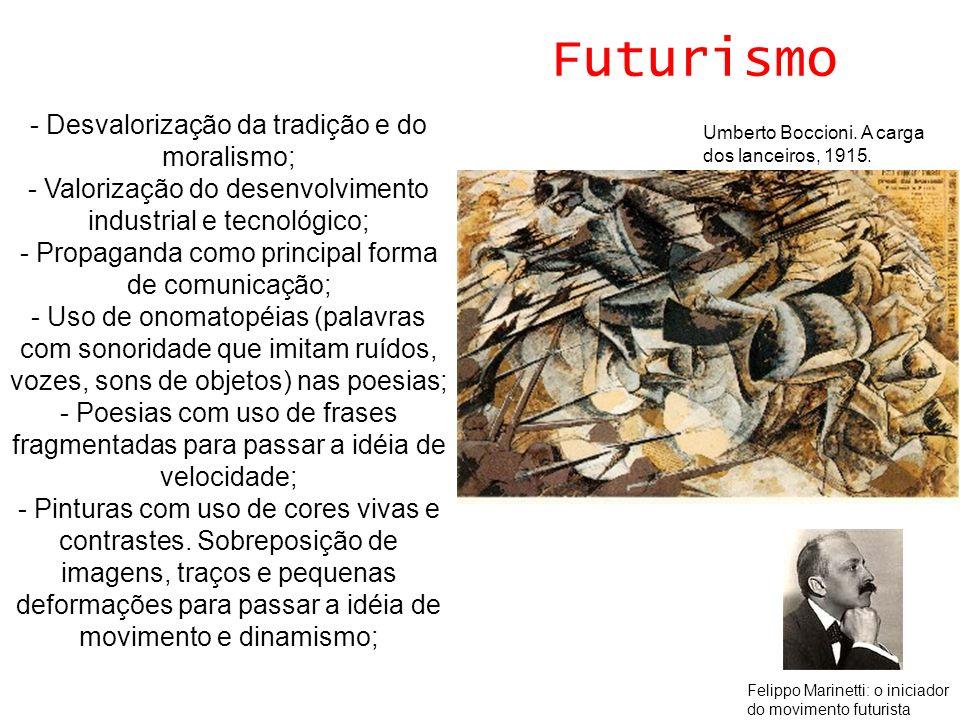 Futurismo - Desvalorização da tradição e do moralismo;