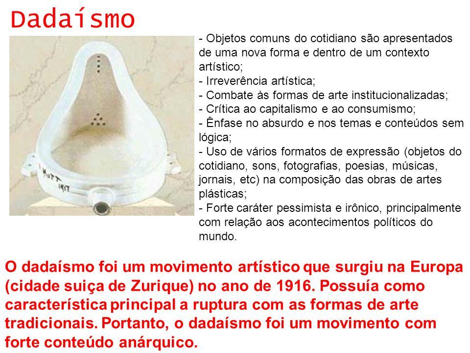 Dadaísmo- Objetos comuns do cotidiano são apresentados de uma nova forma e dentro de um contexto artístico;