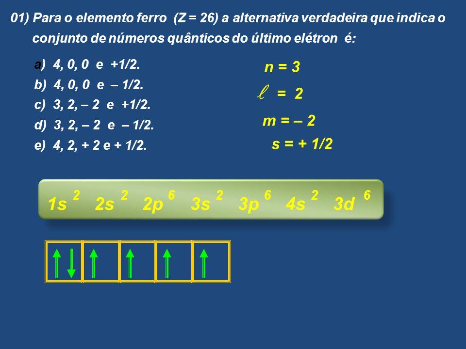 01) Para o elemento ferro (Z = 26) a alternativa verdadeira que indica o