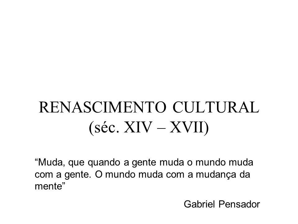 RENASCIMENTO CULTURAL (séc. XIV – XVII)