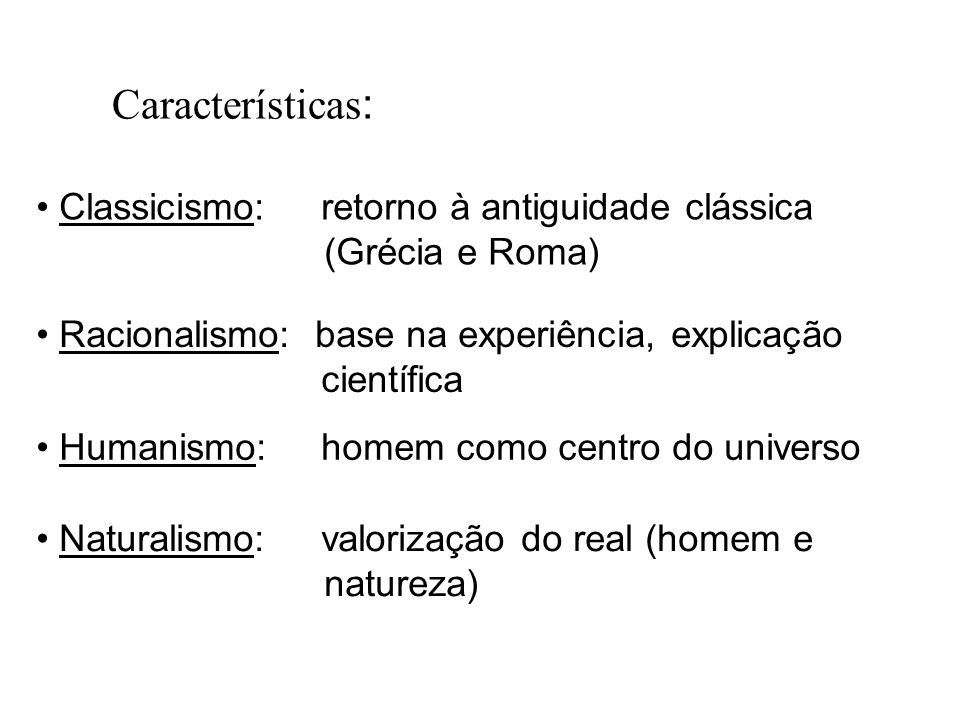 Características: Classicismo: retorno à antiguidade clássica (Grécia e Roma)