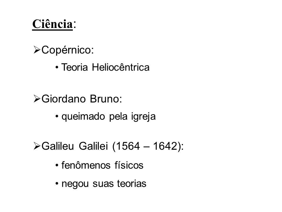Ciência: Copérnico: Giordano Bruno: Galileu Galilei (1564 – 1642):