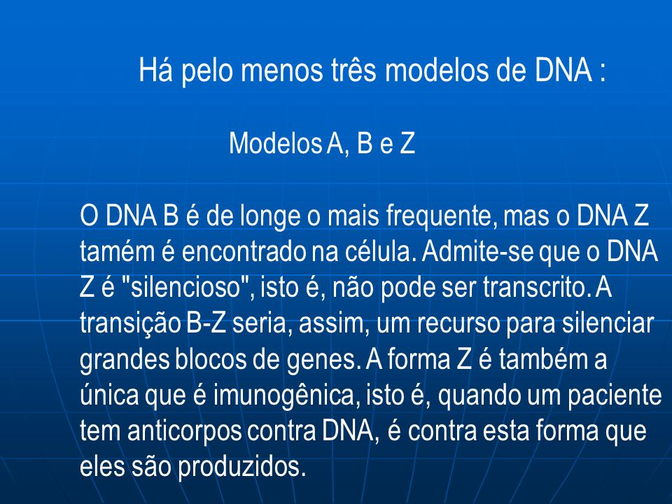 Há pelo menos três modelos de DNA :