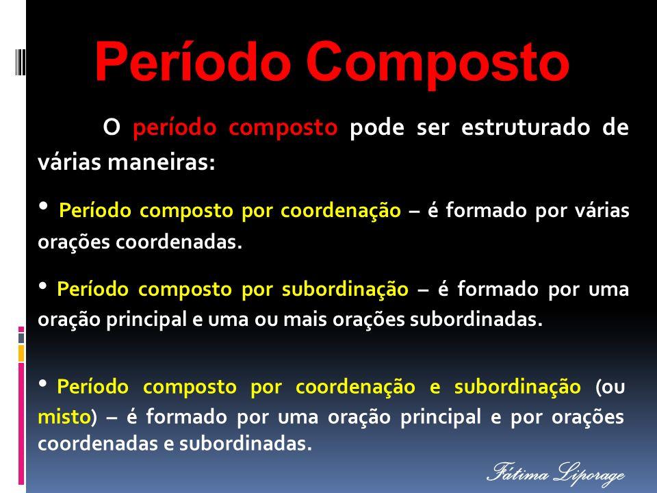 O período composto pode ser estruturado de várias maneiras: