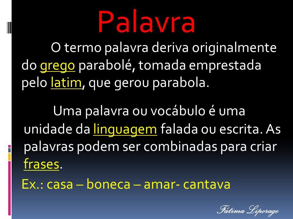 Palavra O termo palavra deriva originalmente do grego parabolé, tomada emprestada pelo latim, que gerou parabola.