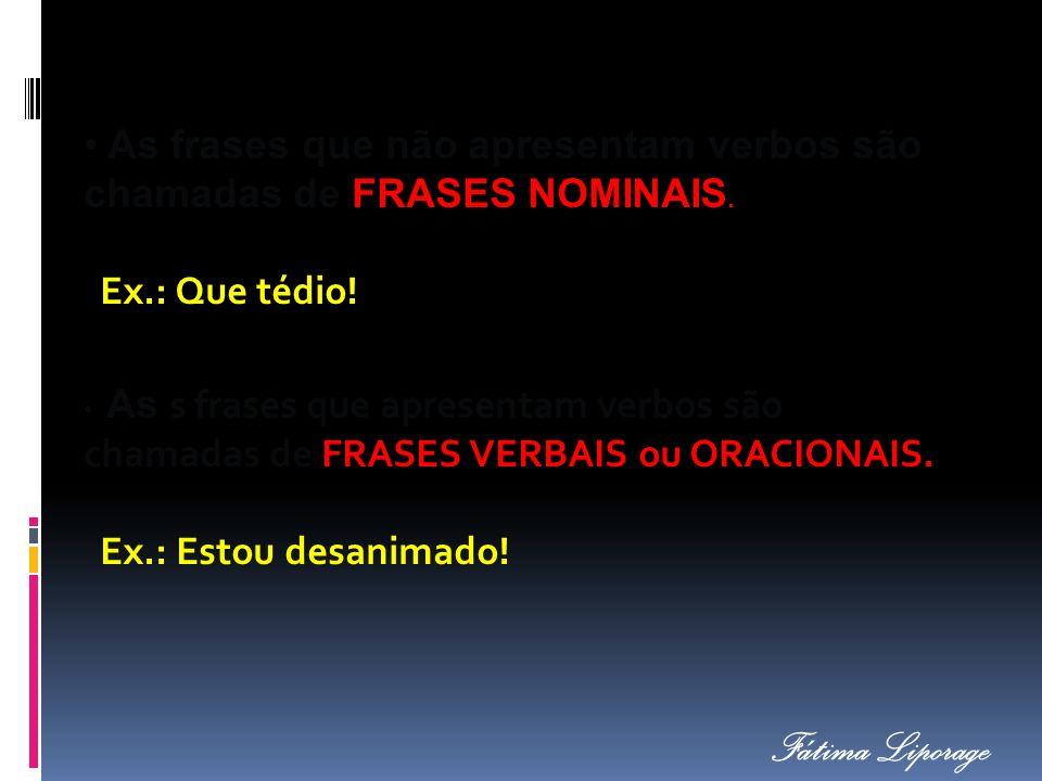 As frases que não apresentam verbos são chamadas de FRASES NOMINAIS.