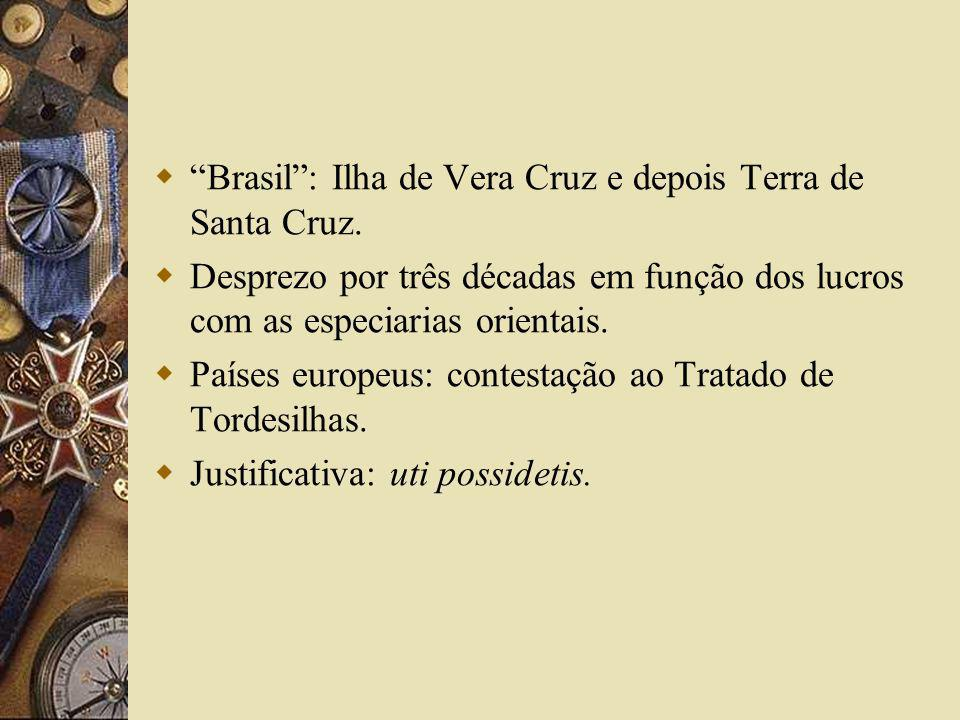 Brasil : Ilha de Vera Cruz e depois Terra de Santa Cruz.