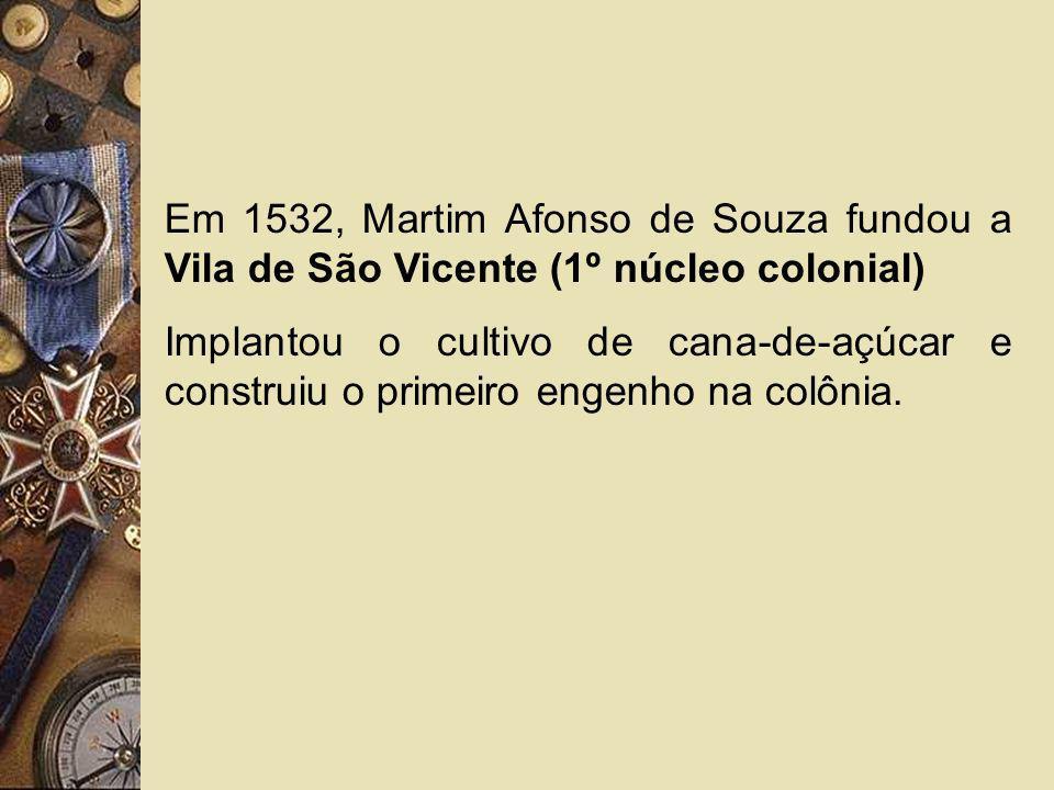 Em 1532, Martim Afonso de Souza fundou a Vila de São Vicente (1º núcleo colonial)