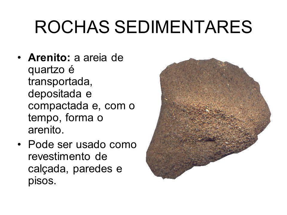 ROCHAS SEDIMENTARES Arenito: a areia de quartzo é transportada, depositada e compactada e, com o tempo, forma o arenito.