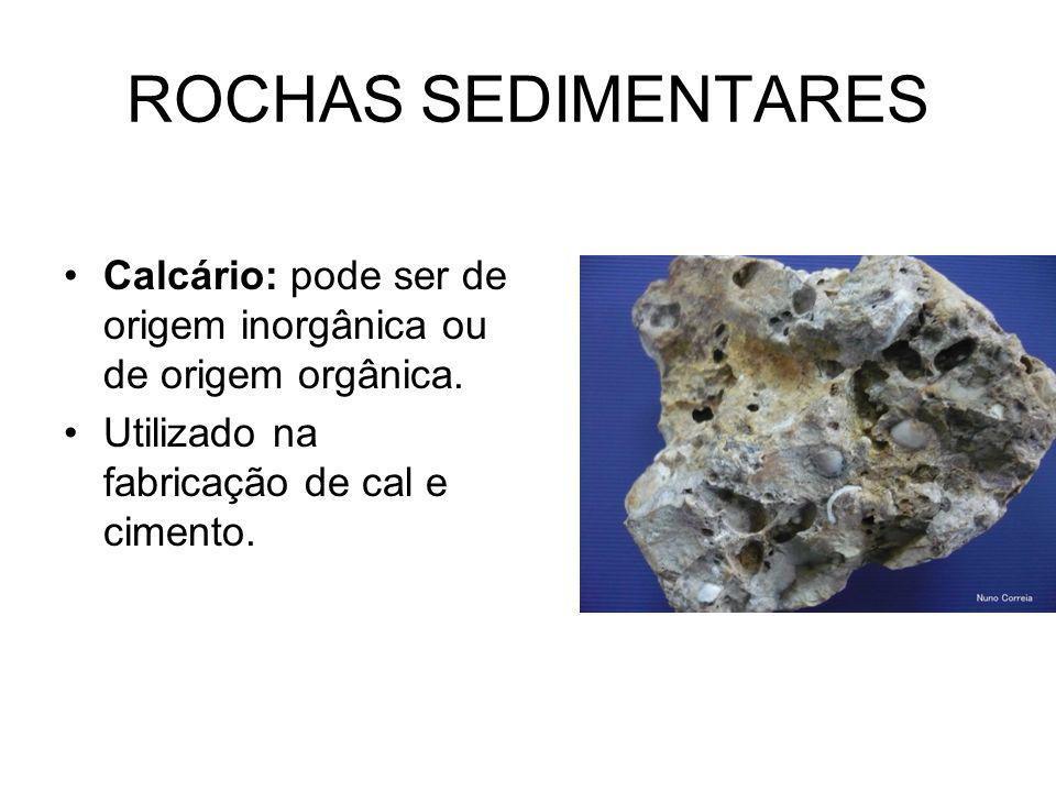 ROCHAS SEDIMENTARES Calcário: pode ser de origem inorgânica ou de origem orgânica.