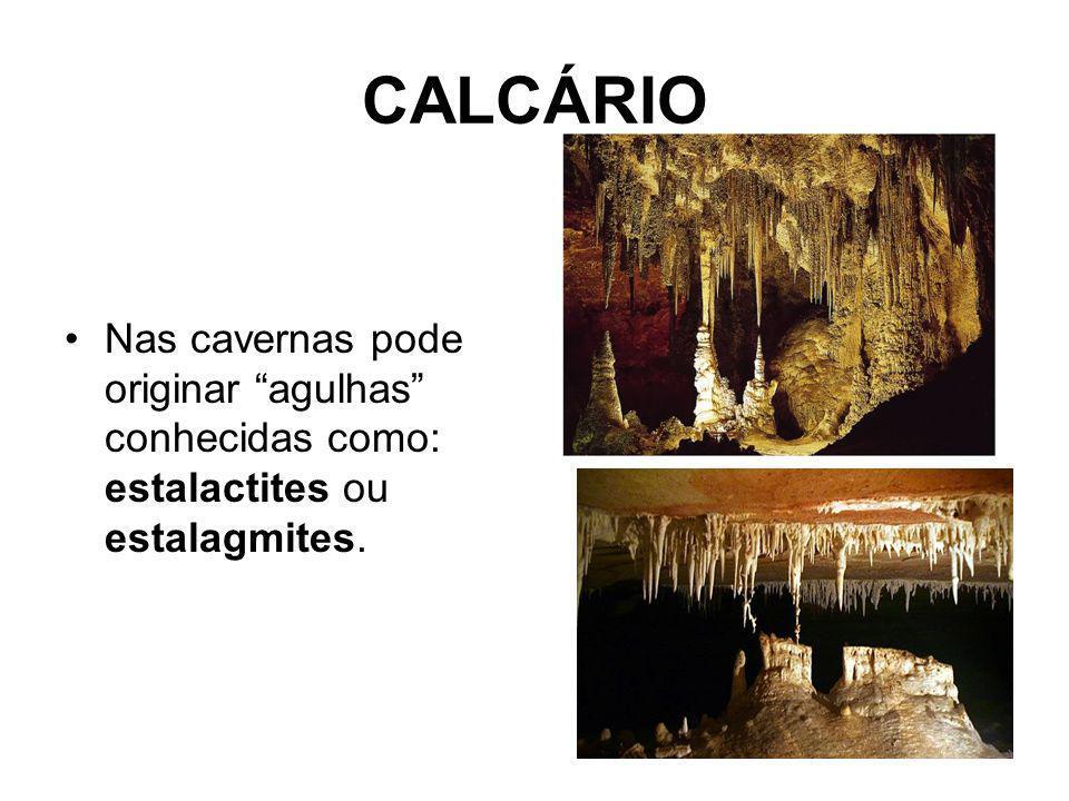 CALCÁRIO Nas cavernas pode originar agulhas conhecidas como: estalactites ou estalagmites.