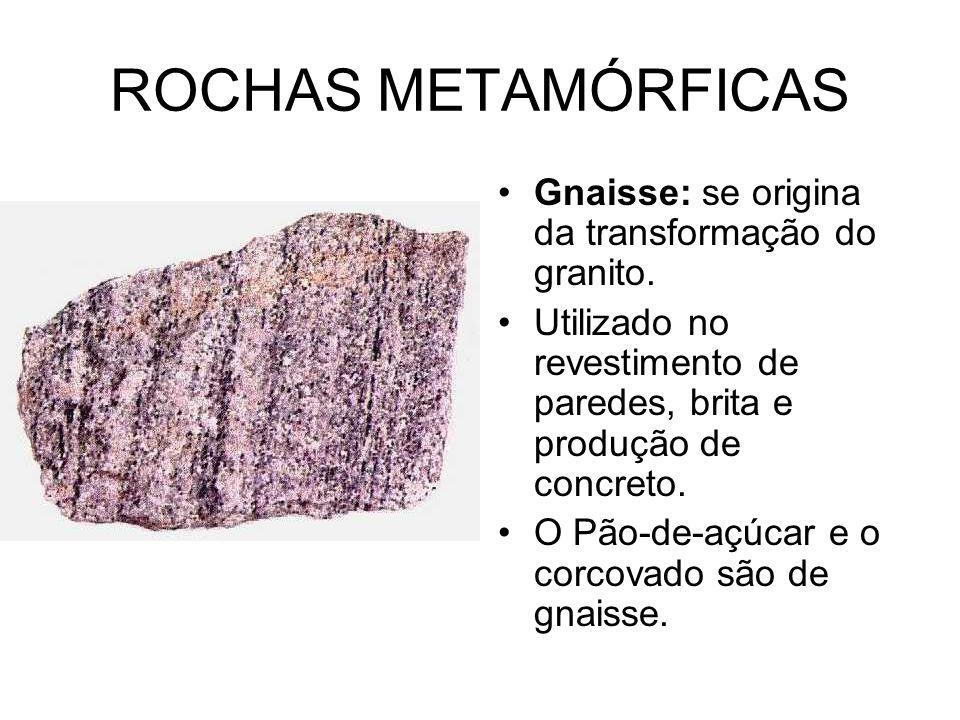 ROCHAS METAMÓRFICAS Gnaisse: se origina da transformação do granito.