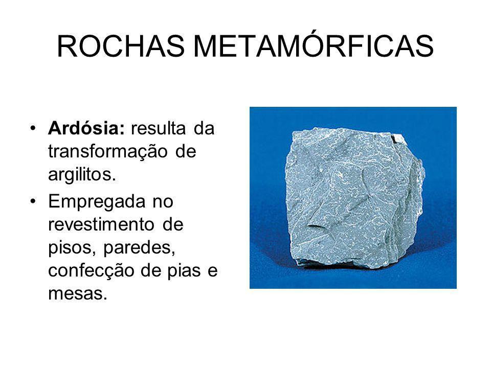ROCHAS METAMÓRFICAS Ardósia: resulta da transformação de argilitos.