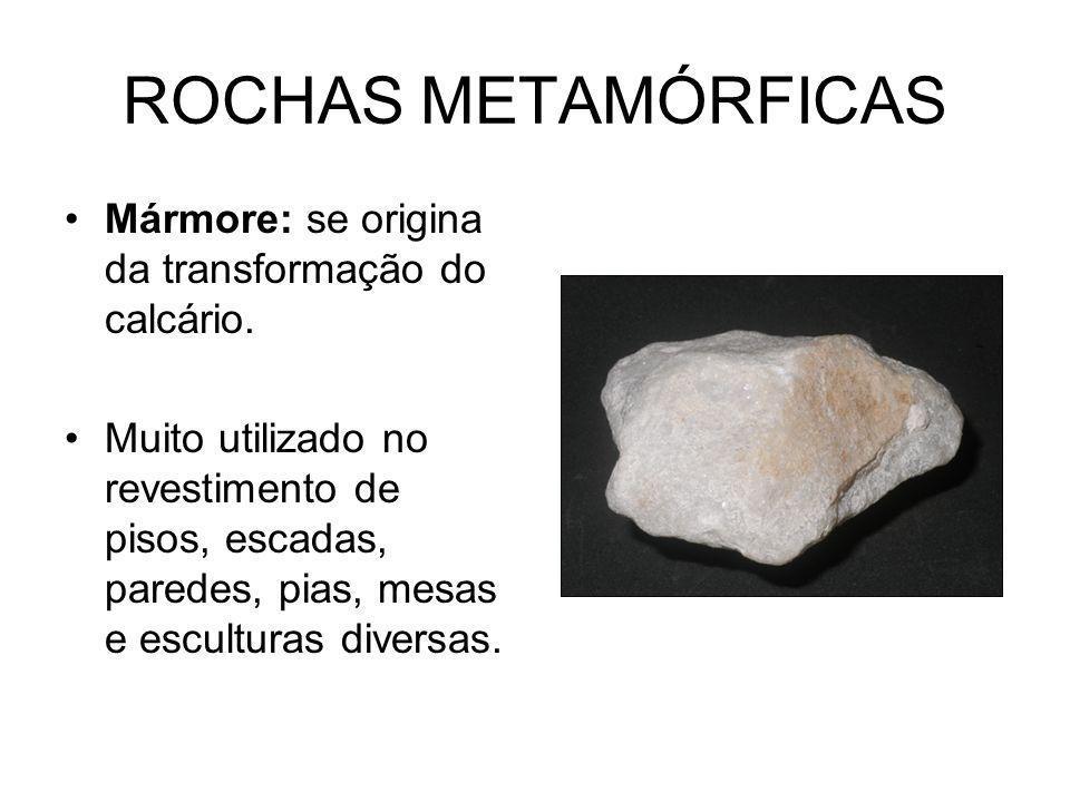 ROCHAS METAMÓRFICAS Mármore: se origina da transformação do calcário.