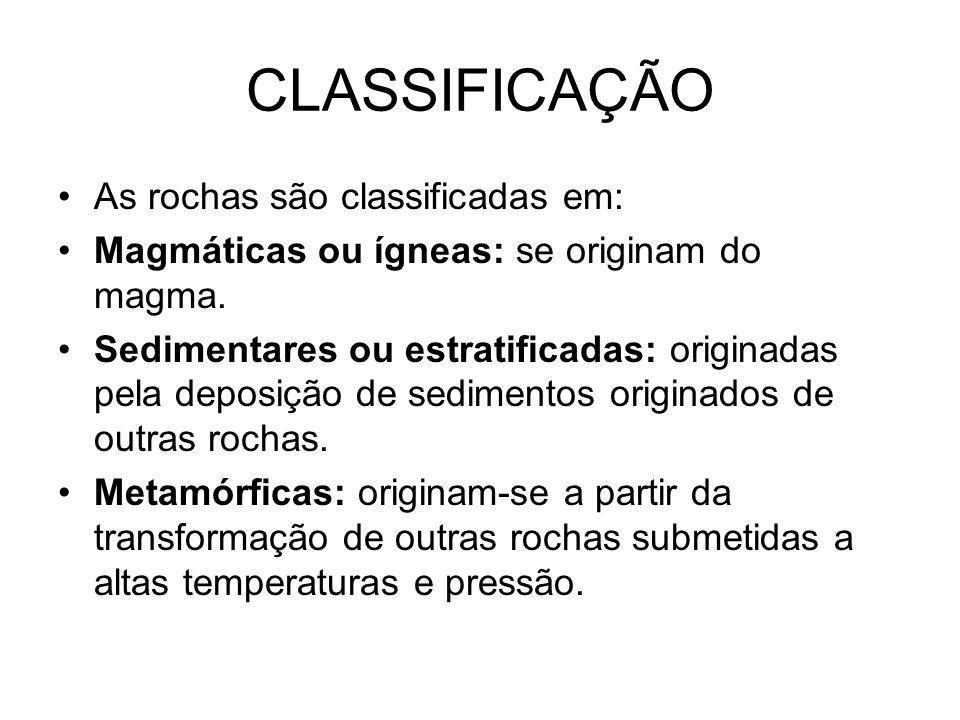 CLASSIFICAÇÃO As rochas são classificadas em: