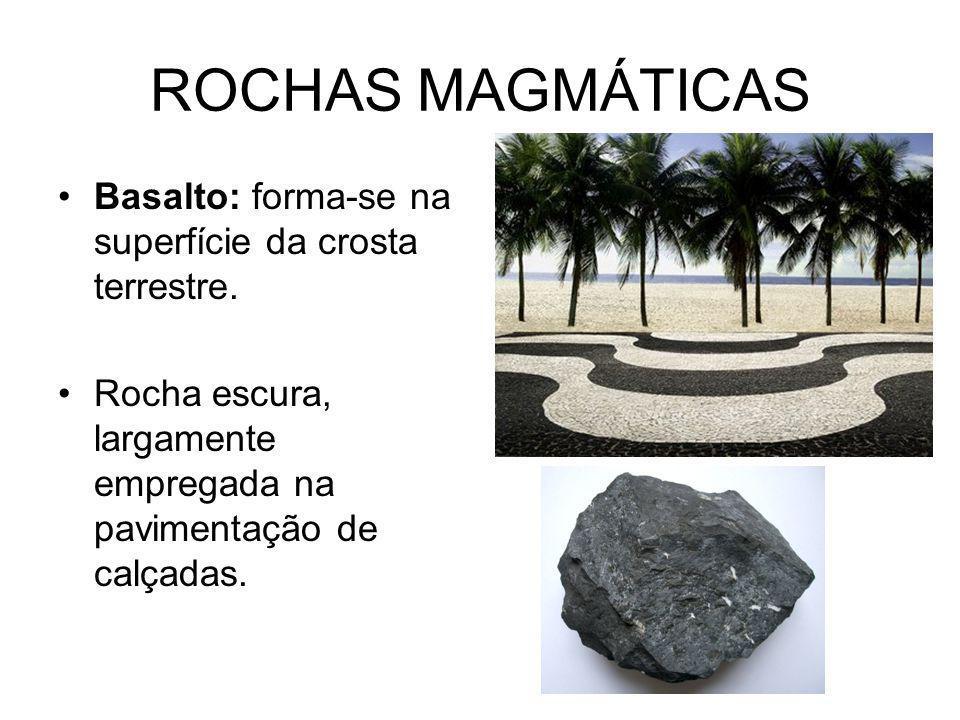 ROCHAS MAGMÁTICAS Basalto: forma-se na superfície da crosta terrestre.