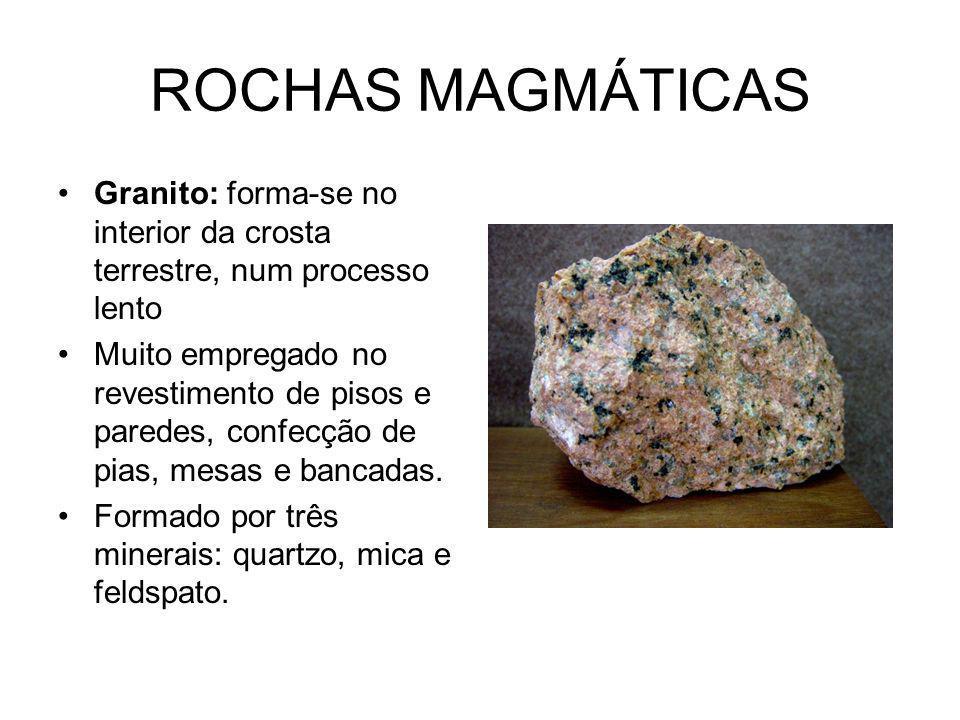 ROCHAS MAGMÁTICAS Granito: forma-se no interior da crosta terrestre, num processo lento.
