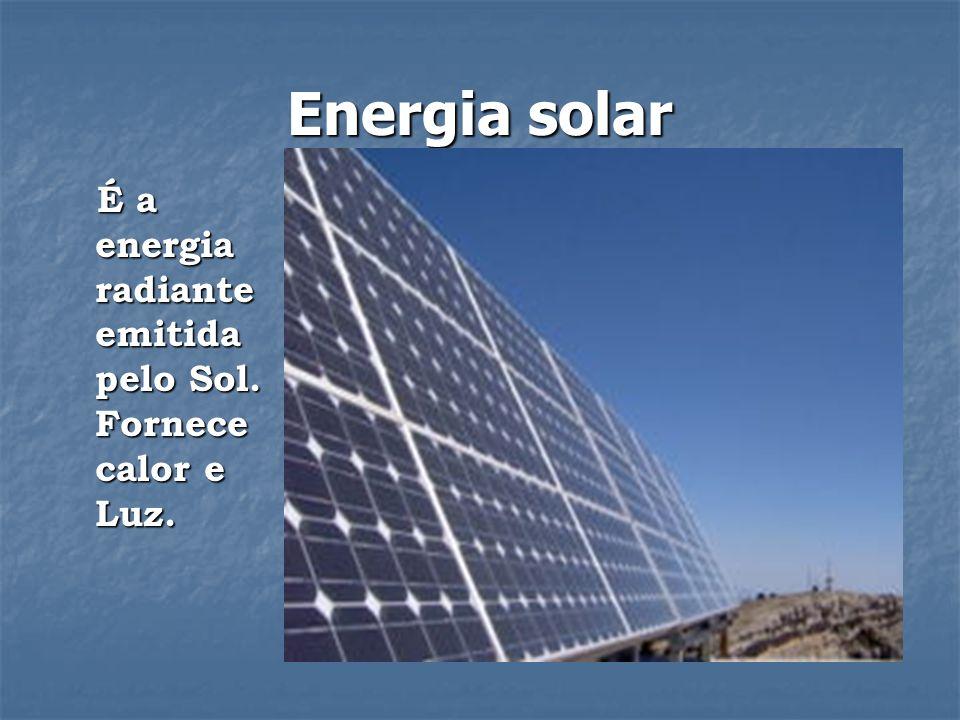 Energia solar É a energia radiante emitida pelo Sol. Fornece calor e Luz.