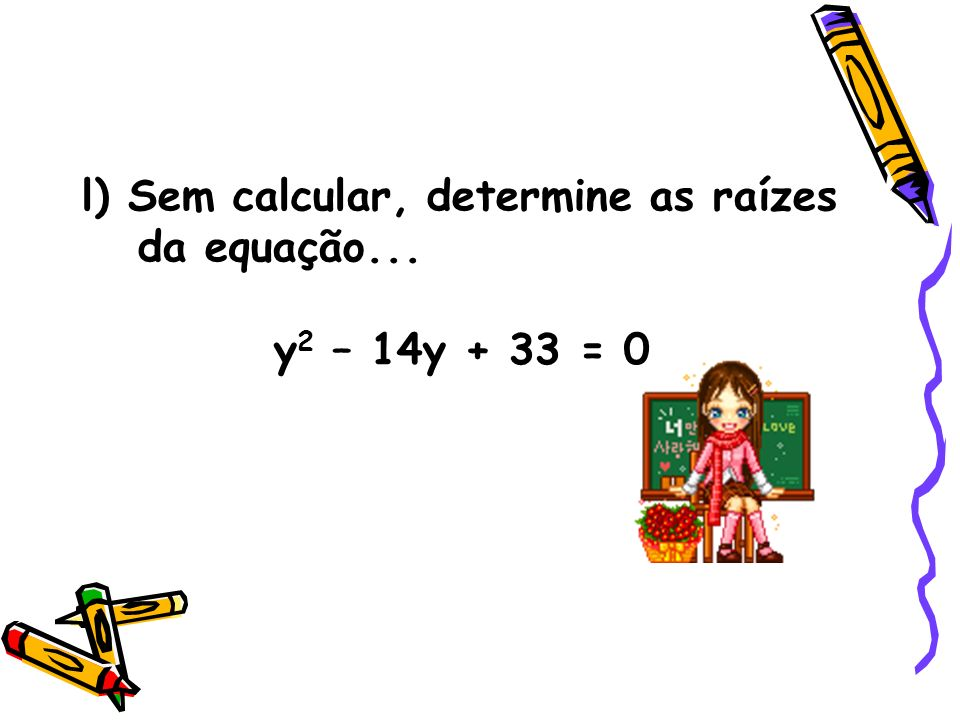 l) Sem calcular, determine as raízes da equação...
