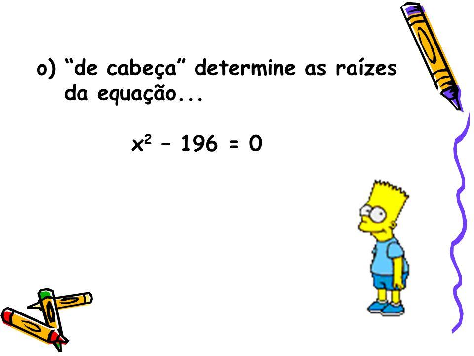 o) de cabeça determine as raízes da equação...