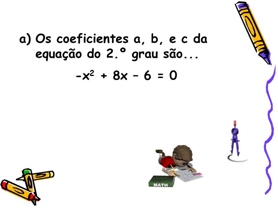 Os coeficientes a, b, e c da equação do 2.º grau são...