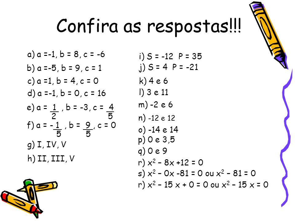 Confira as respostas!!! a) a =-1, b = 8, c = -6 i) S = -12 P = 35