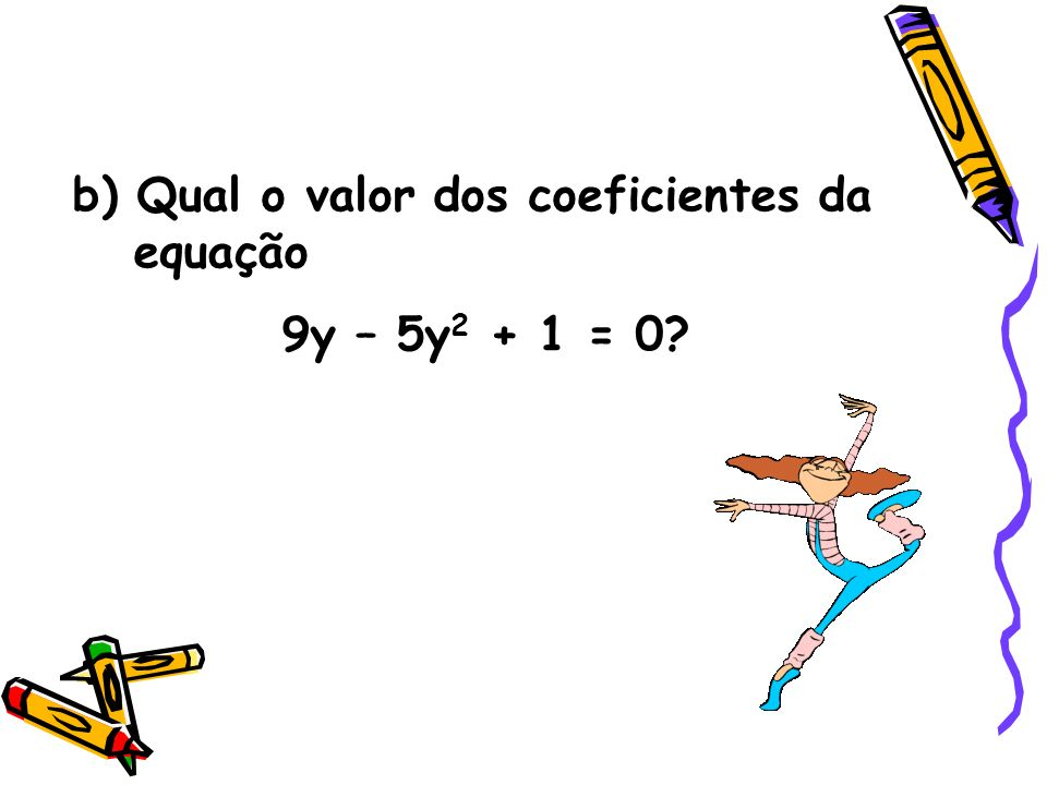 b) Qual o valor dos coeficientes da equação