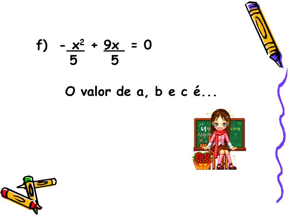 f) - x2 + 9x = 0 5 5 O valor de a, b e c é...