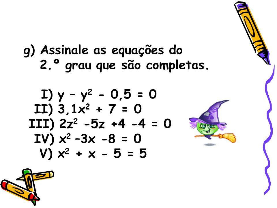 g) Assinale as equações do 2.º grau que são completas.